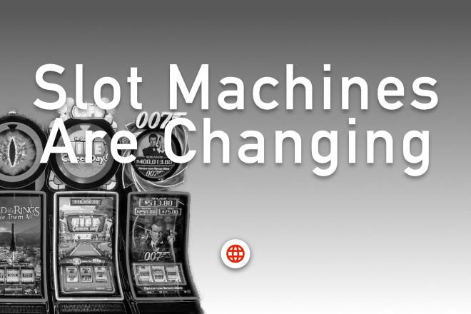 Slots Machines are Changing