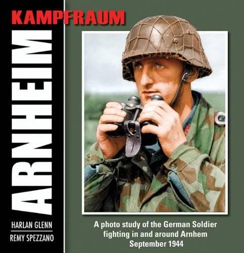 RZM Publishing KAMPFRAUM ARNHEIM A photo study of the German Soldier fightingin and around Arnhem September 1944