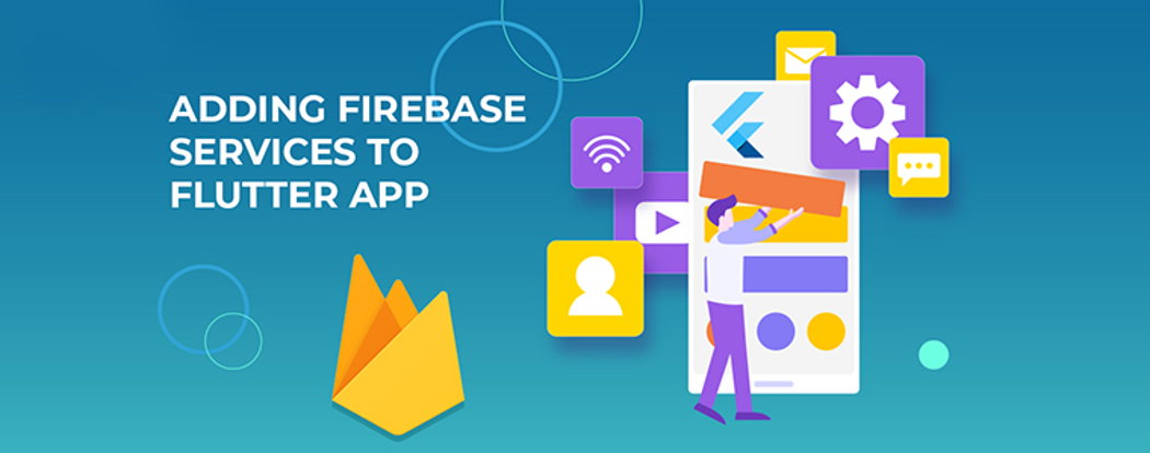 Step-By-Step Guide To Add Firebase Services To Flutter App