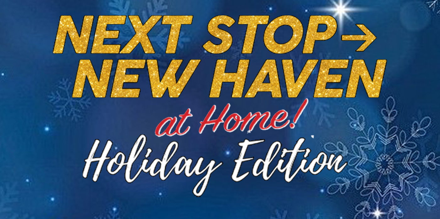Next Stop: New Haven - at Home Holiday Edition at the Shubert Theatre