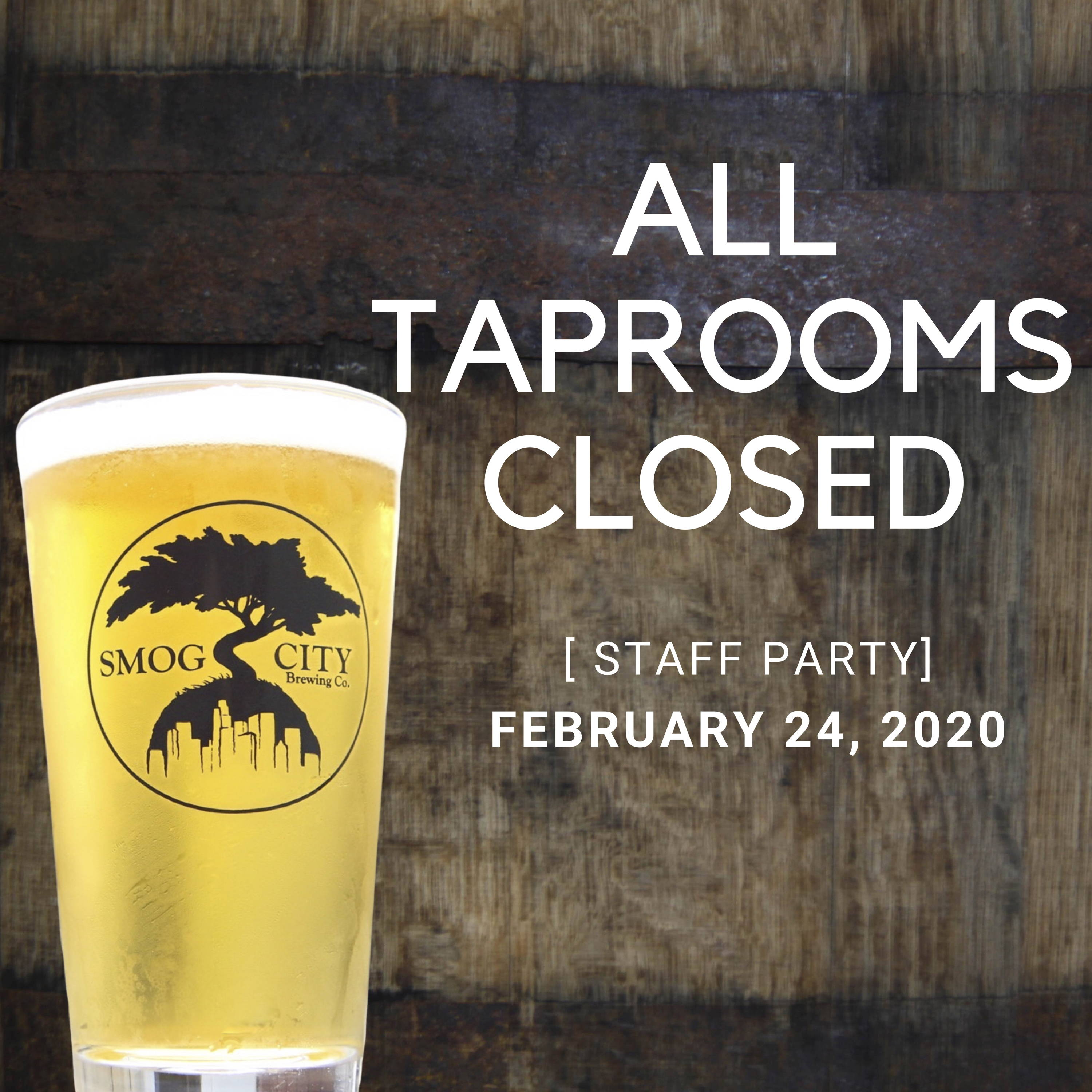 a barrel can be seen in the background with a glass of smog city beer. the text reads staff party. all taprooms closed. february 24, 2020