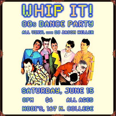 Whip It! 80s Dance Party ALL Vinyl 45s with DJ Jason Heller at Hodi's Half Note