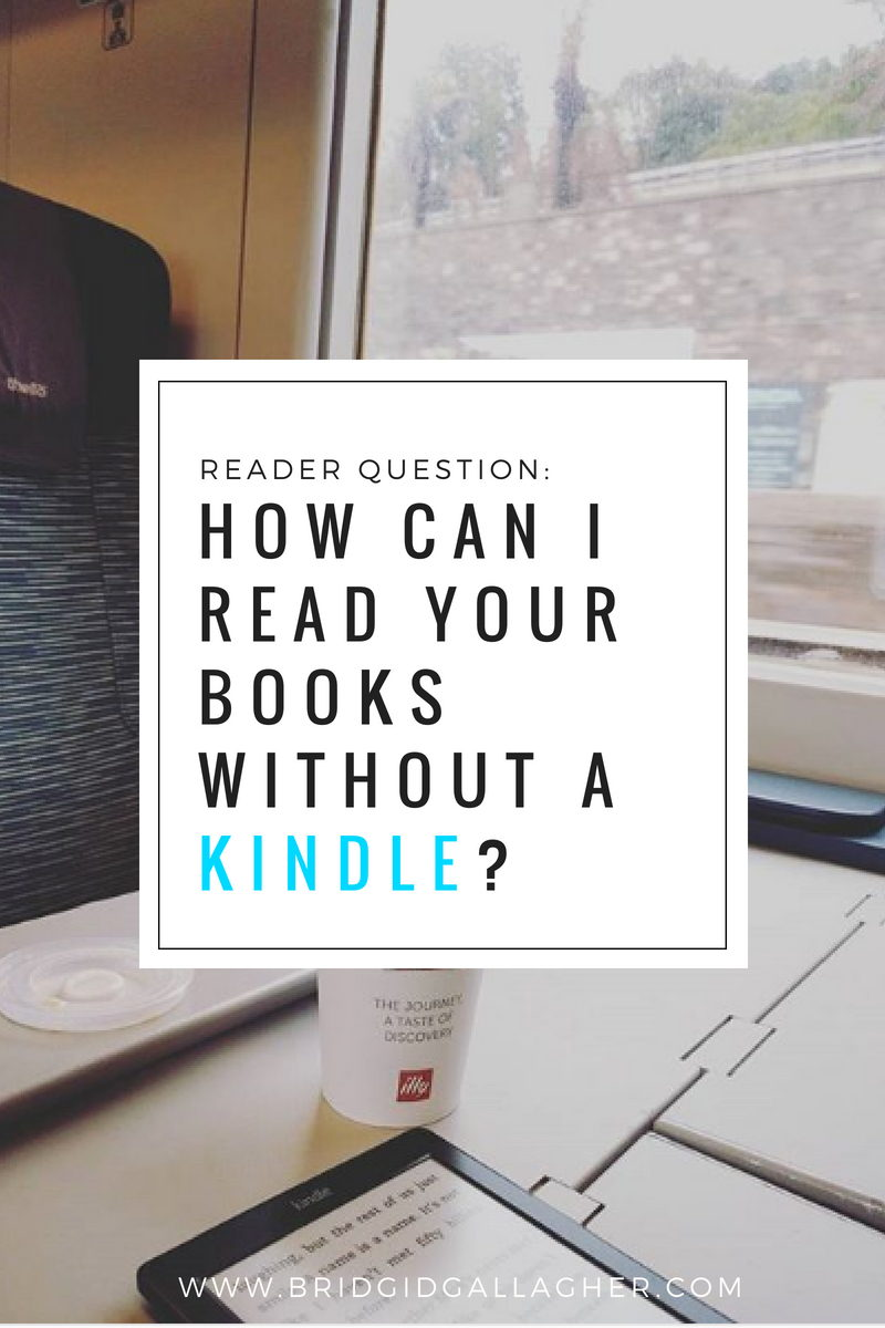 How can you read Kindle books without a Kindle e-reader? Read the blog post on www.bridgidgallagher.com for the answer >>>
