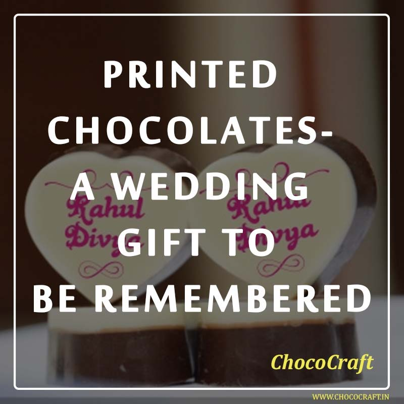 Printed Chocolates- A wedding gift to be remembered