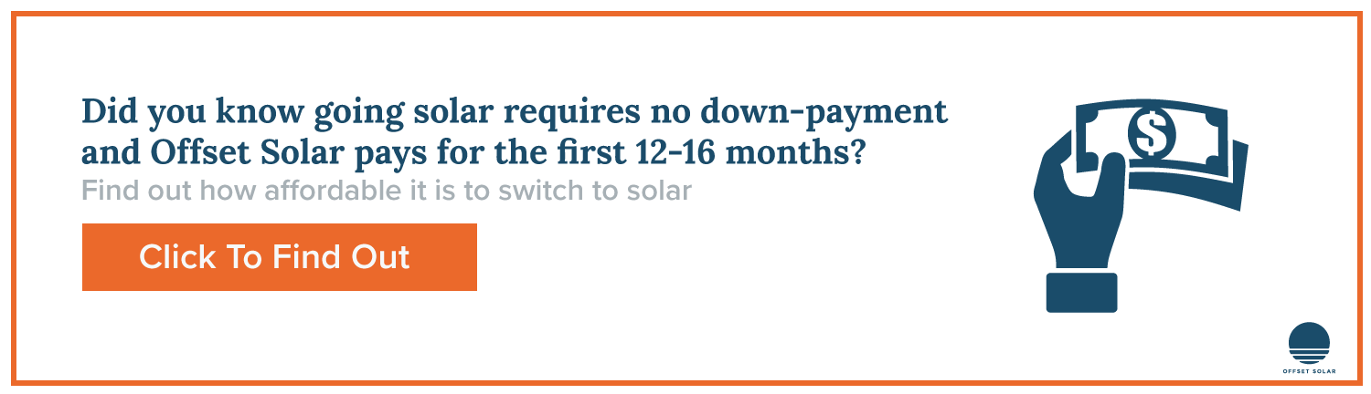 Have no down-payment and 12-16 months paid for by Offset Solar