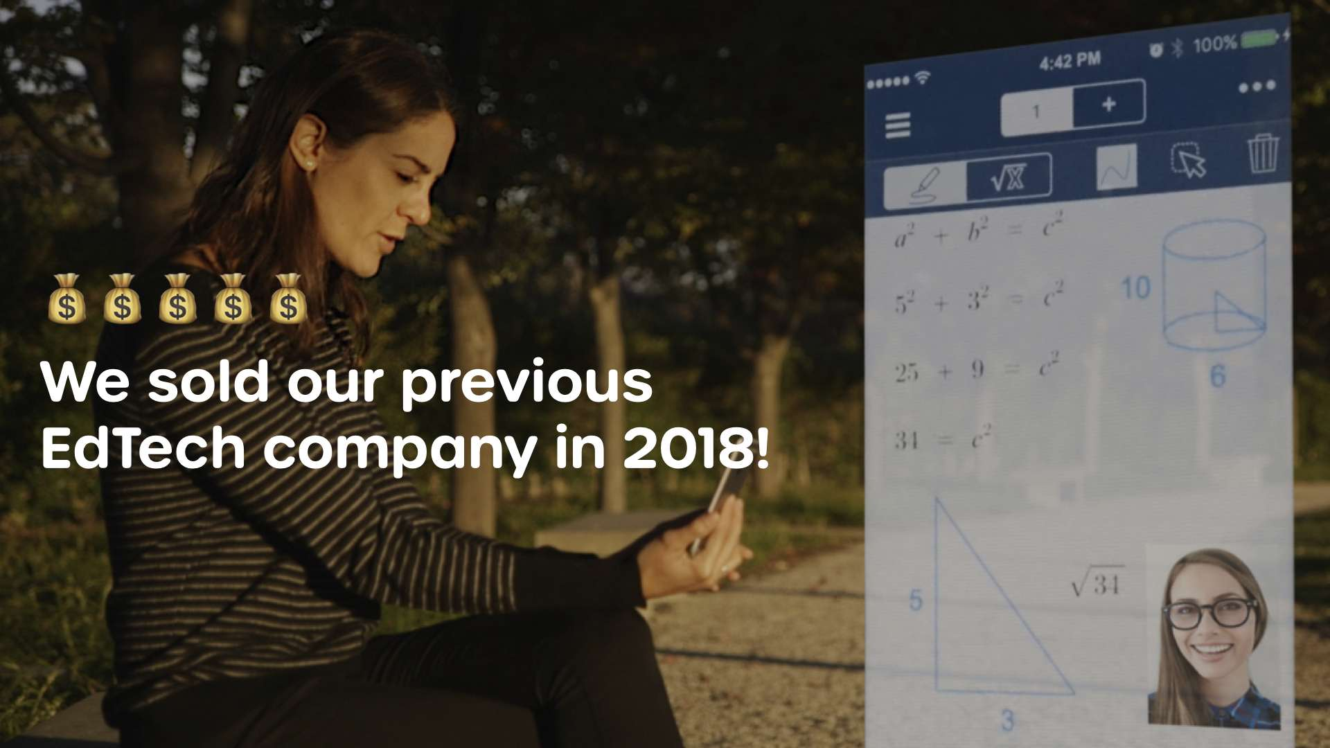 We sold our previous EdTech company in 2018!