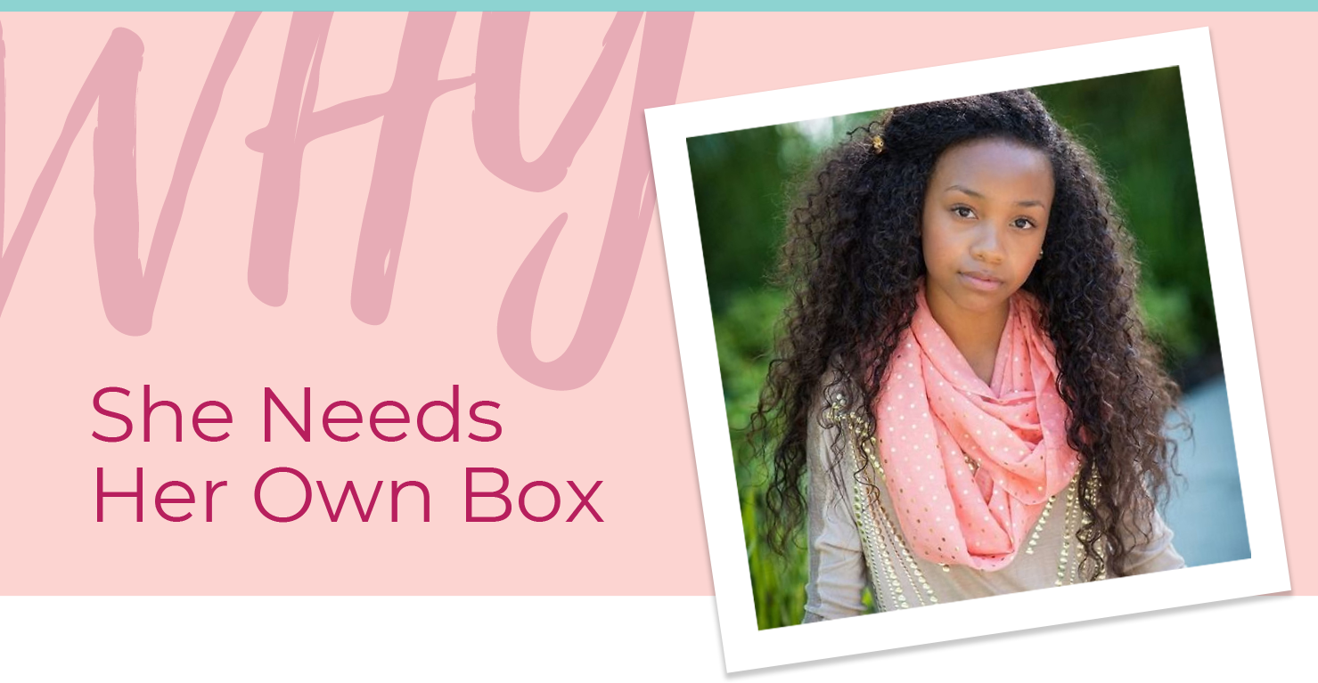 Why She Needs Her Own Box - Our teen box was created to build confidence and instill self-loveduring the most impressionable years of her life.