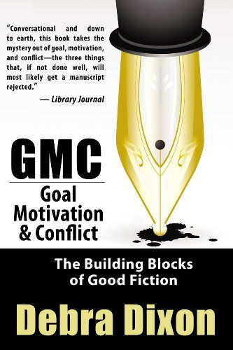 GMC: Goal, Motivation, and Conflict by Debra Dixon