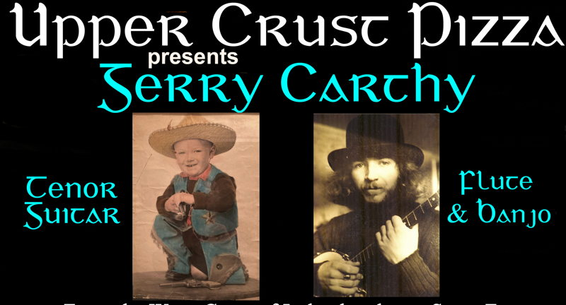 Gerry Carthy at Upper Crust Pizza  Monday Evenings 5:30 to 8:30 PM