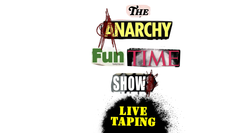 The Anarchy Fun Time Show - LIVE TAPING