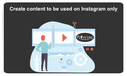 Create content to be used on Instagram only