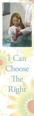 """LDS art bookmark featuring a painting of a young girl being baptized. Text reads: """"I can choose the right"""""""