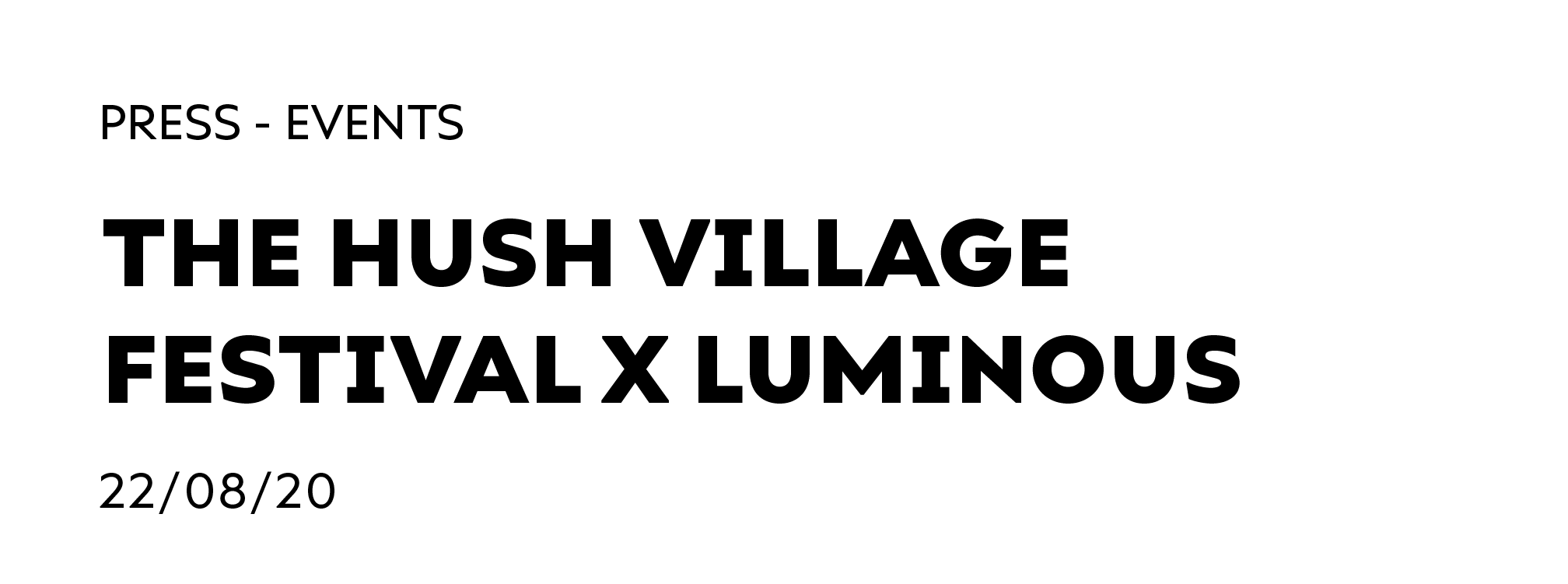 The Hush Village Festival x Luminous