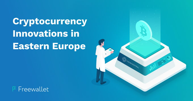 Cryptocurrency in Eastern Europe: Innovations, Companies, and Progress