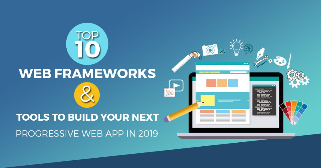 Top 10 Web Frameworks and Tools To Build Your Next
