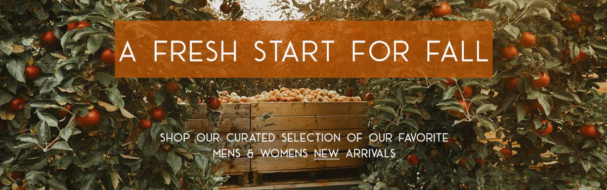 A Fresh Start for Fall | Our Curated Selection of Our Favorite Mens & Womens New Arrivals