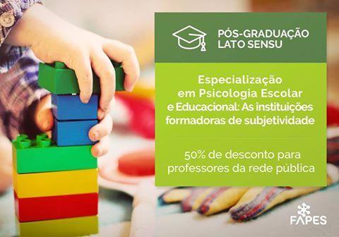 Especialização em Psicologia Escolar e educacional: As instituições formadoras de subjetividade.