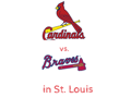 4 Front Row Tickets to St.Louis Cardinals vs. Atlanta Braves in St. Louis