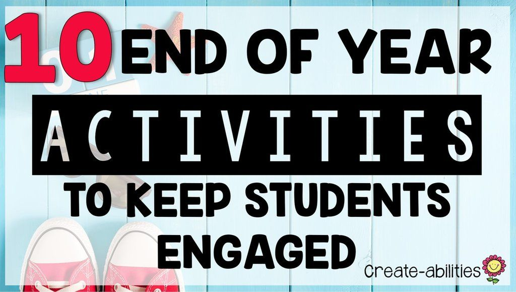 10 End Of Year Activities To Keep Students Engaged