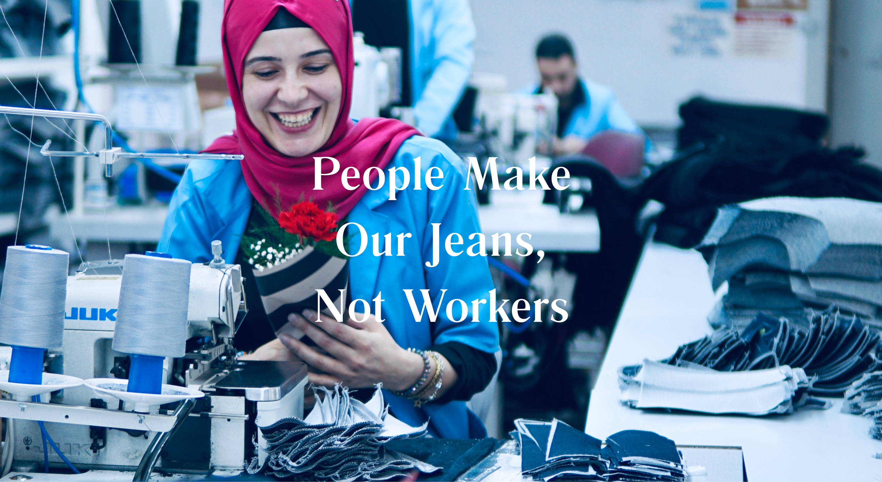 People Make Our Jeans - Not Workers