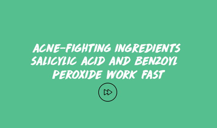 acne fighting ingredients salicylic acid and benzoyl peroxide work fast