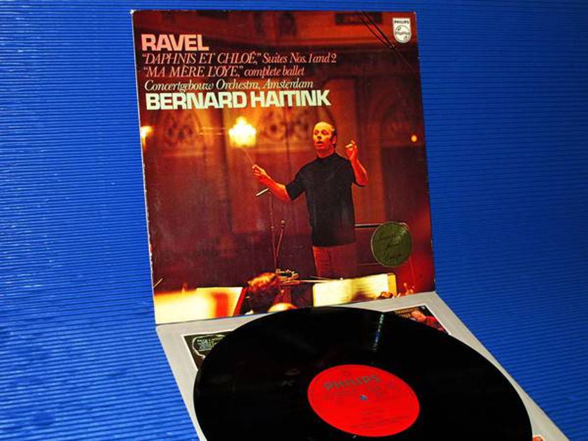 "RAVEL/Haitink - - ""Daphne et Chloe & Ma Mere L'oye"" -  Philips import 1972 1st pressing"