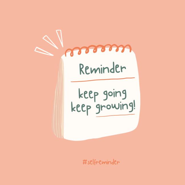 self reminder keep going keep growing