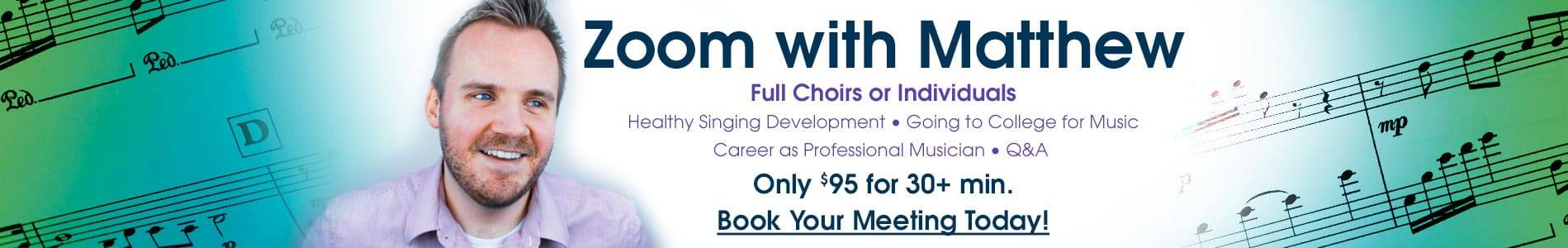 Full Choirs or Individual Singers can Zoom with Matthew for singing tips and advice.