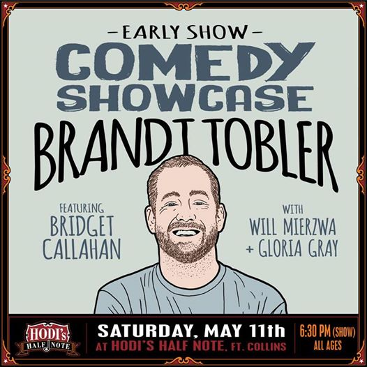 Comedy Showcase feat. Brandt Tobler w/ Bridget Callahan, Will Mierzwa, Gloria Gray (EARLY SHOW) at Hodi's Half Note