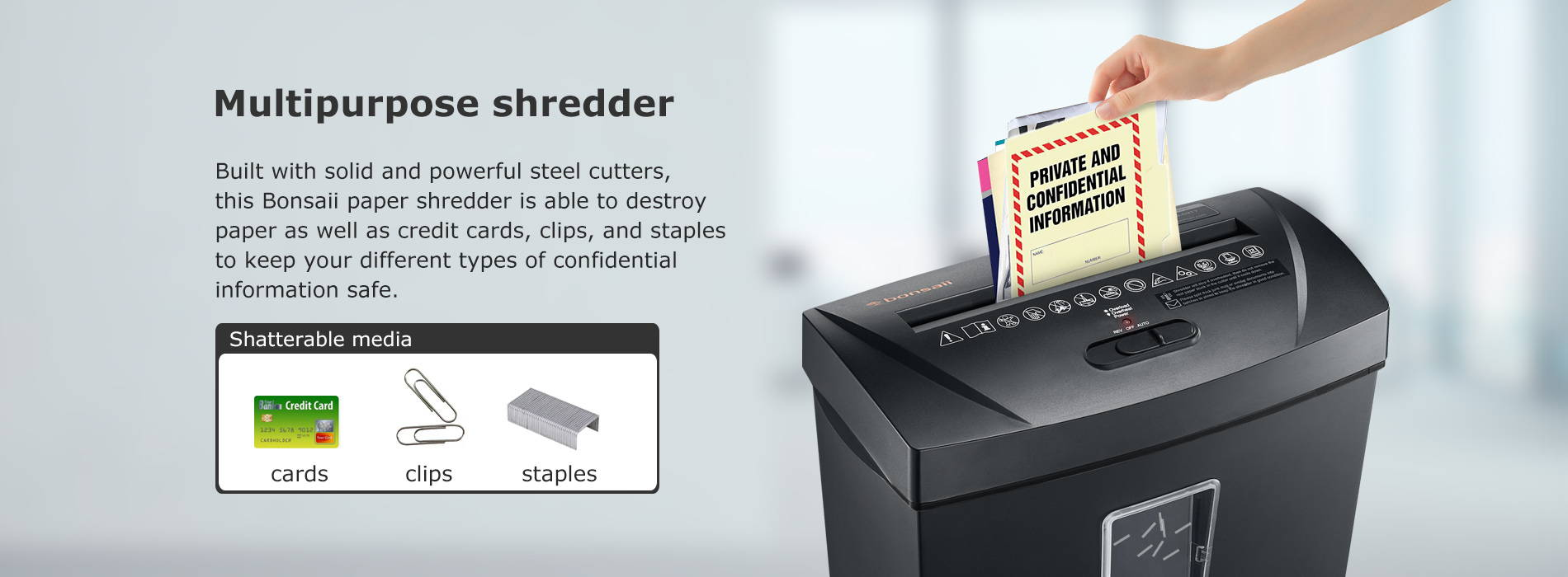 Multipurpose shredder Built with solid and powerful steel cutters, this Bonsaii paper shredder is able to destroy paper as well as credit cards, clips, and staples to keep your different types of confidential information safe.