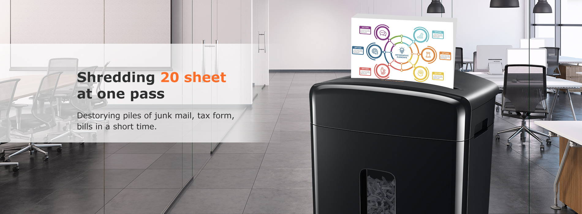 Shredding 20 sheet at one pass Destorying piles of junk mail, tax form, bills in a short time.