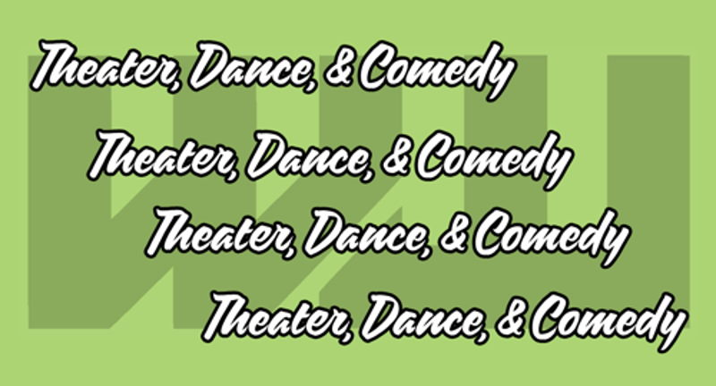 Theater, Comedy, & Dance