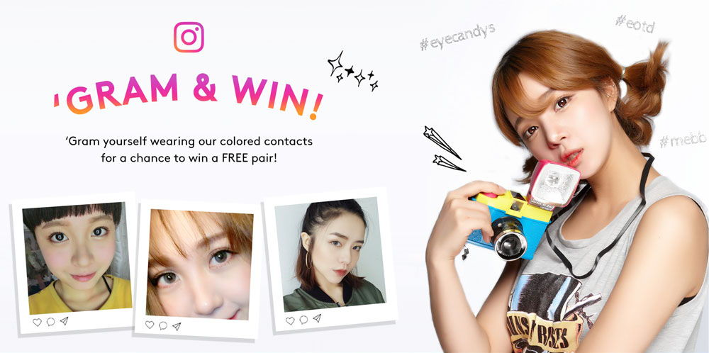 'GRAM & WIN! Post a photo of yourself wearing our colored contacts for a chance to win a FREE pair!