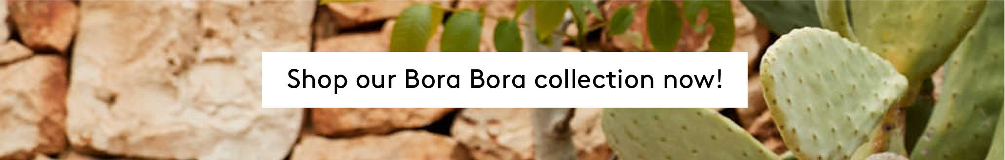Shop our BORA BORA collection now!