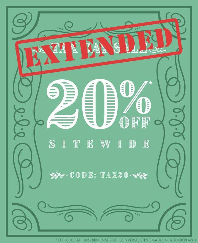 Tax Day Sale.  20% Off Site Wide Code: TAX20 | Excludes: adidas, birkenstock, converse, steve madden, and Timberland