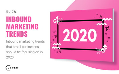 Inbound Marketing Trends for Small Businesses: 2020 Guide