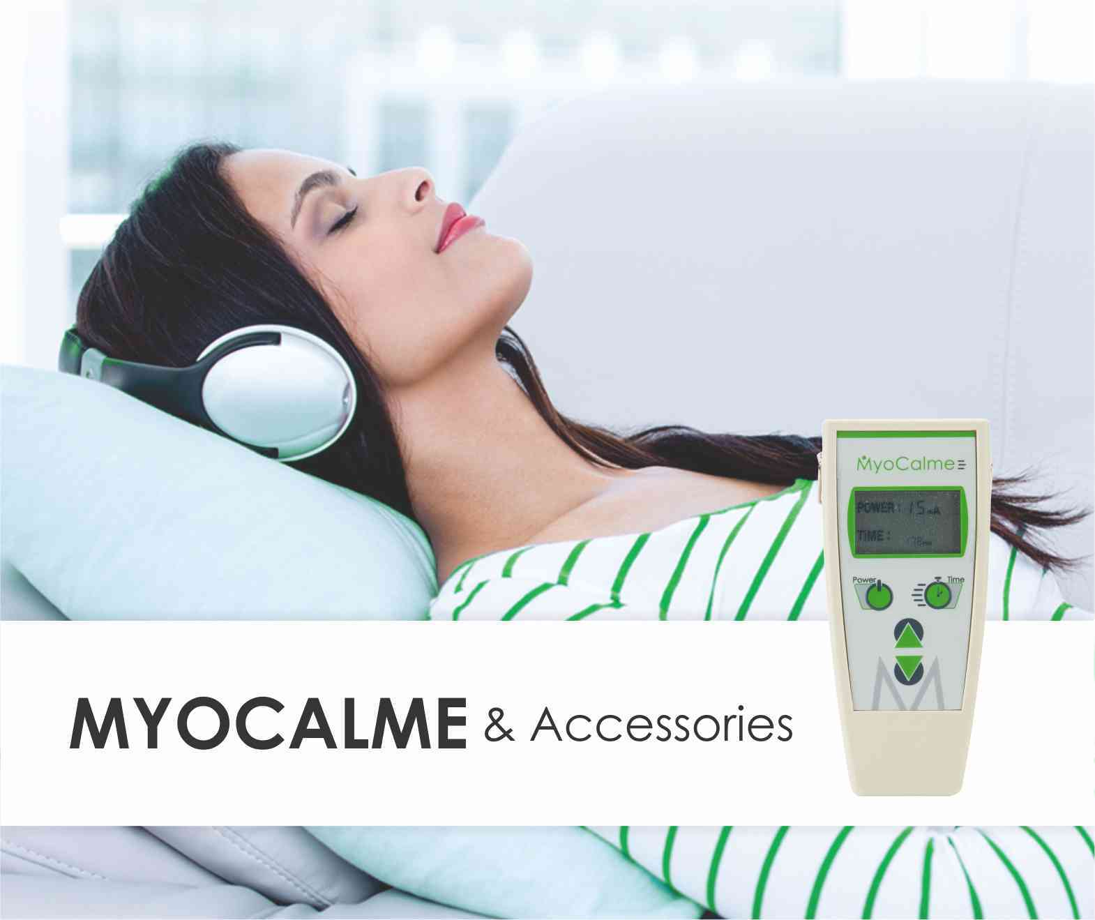 Myocalme and accessories