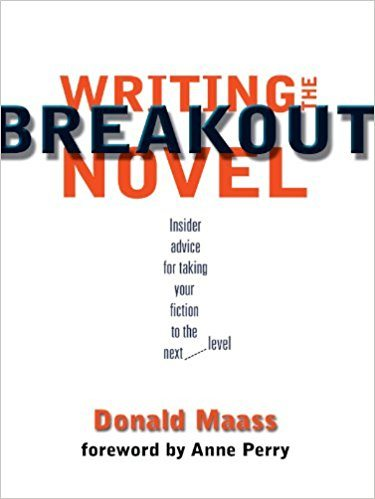 Writing the Breakout Novel: Insider Advice for Taking Your Fiction to the Next Level by Donald Maass