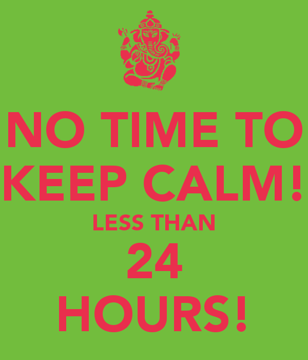 no-time-to-keep-calm-less-than-24-hours.png