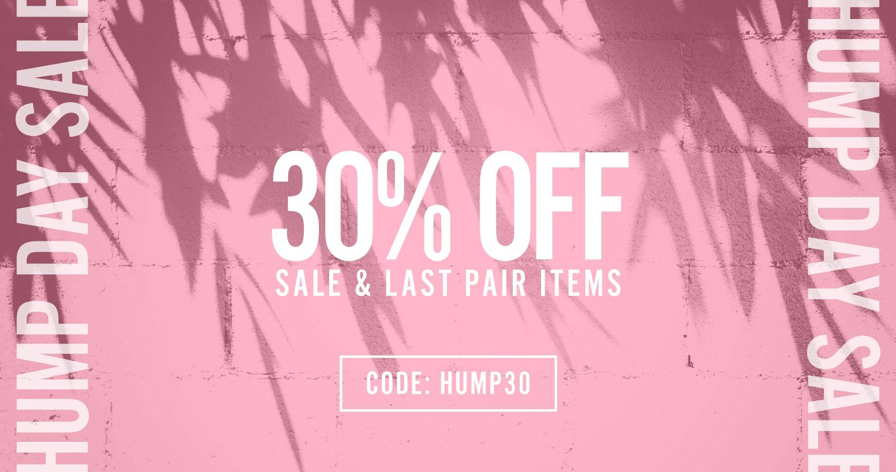 Hump Day Sale.  30% Off Sale & Last Pair Items | Code: HUMP30