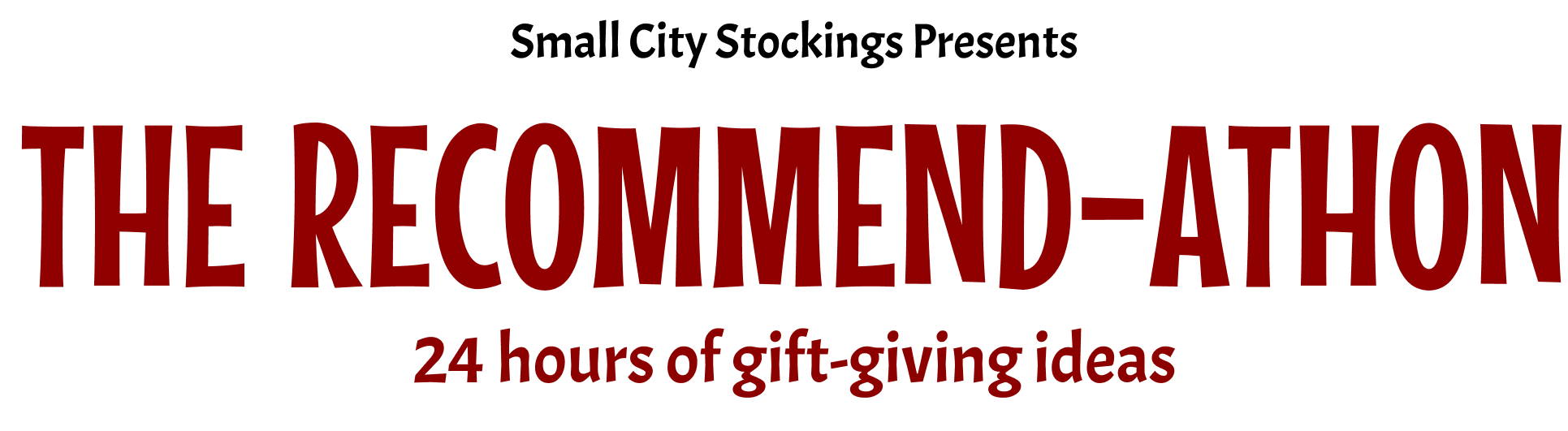 Small City Stockings Presents The Reccomend-Athon 24 hours of gift-giving ideas