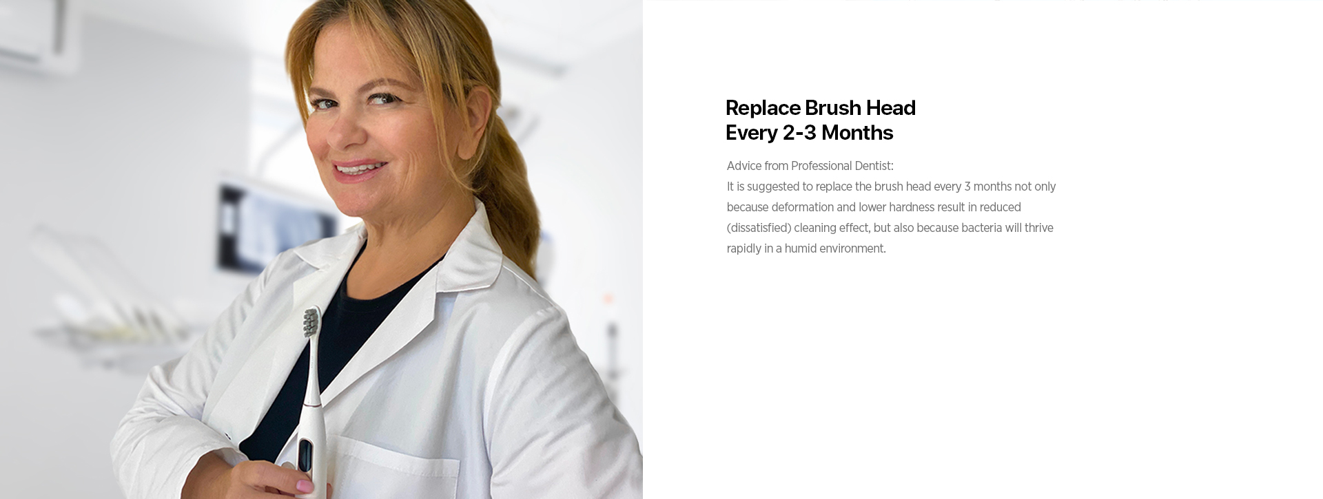 repalce brush head every 2-3 months
