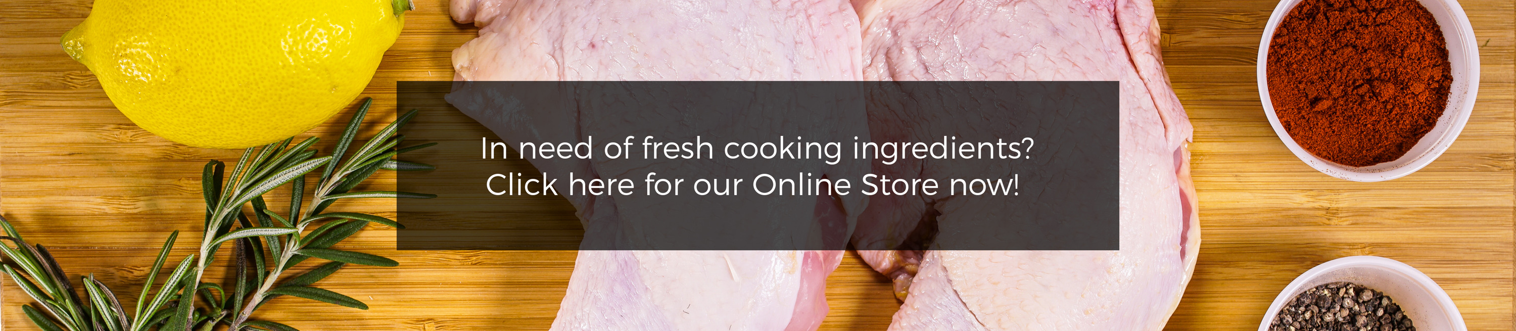 In need of fresh cooking ingredients? Click here for our online store now!