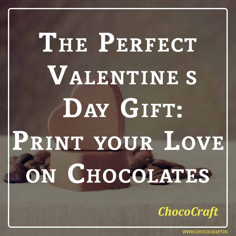 The Perfect Valentine's Day Gift: Print your Love on Chocolates