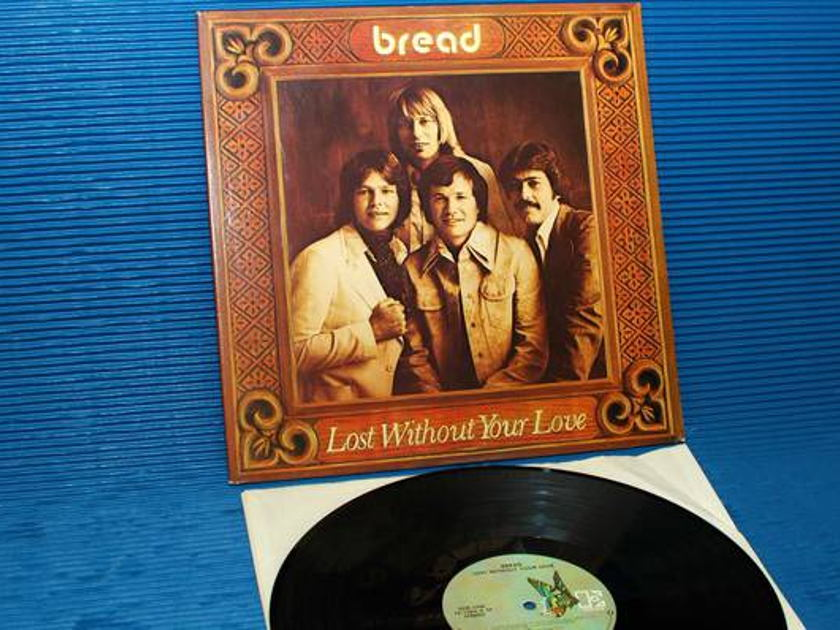"""BREAD -  - """"Lost Without Your Love"""" - Elektra 1977"""