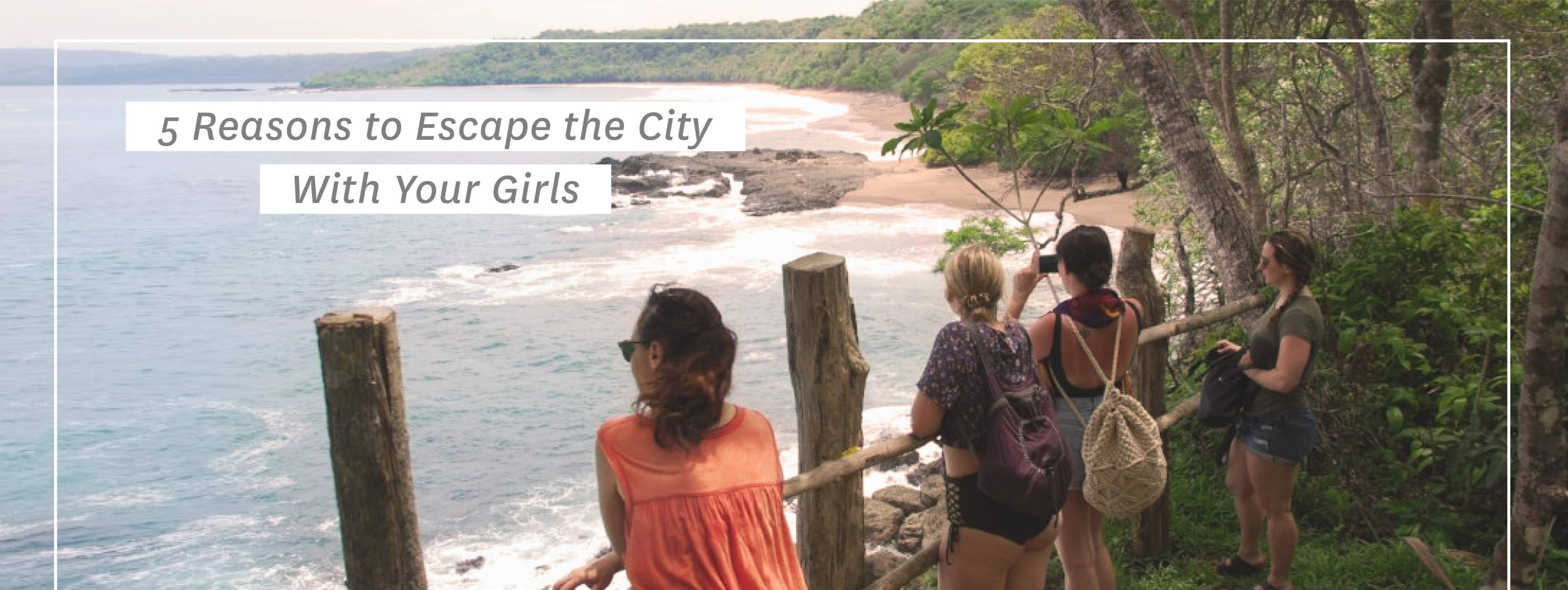 5 Reasons to Escape the City with Your Girls