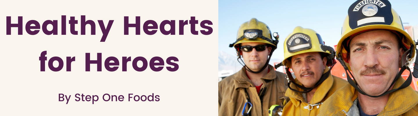 Header text reads healthy hearts for heroes by Step One Foods and features an image of 3 male firefighters in their gear.