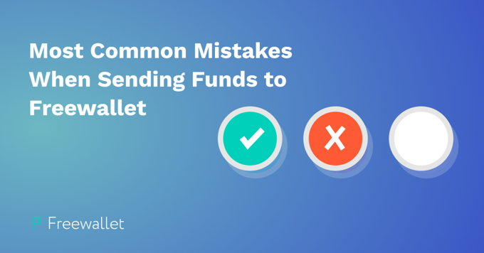 Mistakes to Avoid When Sending Funds to Freewallet