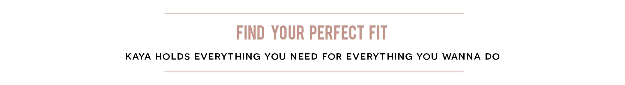 FIND YOUR PERFECT FIT
