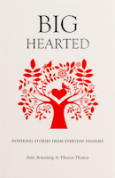 Patti Armstrong Theresa Thomas Big Hearted Inspiring Stories From Everyday Families
